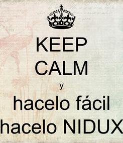 Poster: KEEP CALM y hacelo fácil hacelo NIDUX