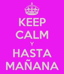 Poster: KEEP CALM Y HASTA MAÑANA
