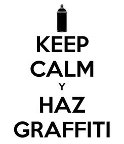 Poster: KEEP CALM Y HAZ GRAFFITI