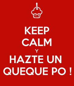 Poster: KEEP CALM  Y  HAZTE UN  QUEQUE PO !