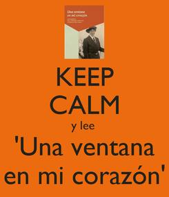 Poster: KEEP CALM y lee  'Una ventana en mi corazón'