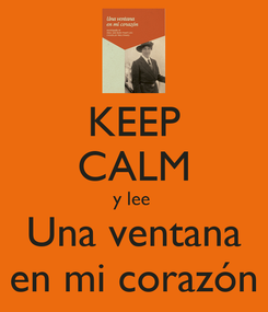 Poster: KEEP CALM y lee  Una ventana en mi corazón