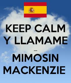 Poster: KEEP CALM Y LLAMAME ... MIMOSIN MACKENZIE