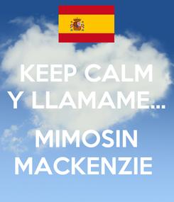 Poster: KEEP CALM Y LLAMAME...  MIMOSIN MACKENZIE