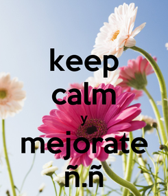 Poster: keep calm y mejorate ñ.ñ