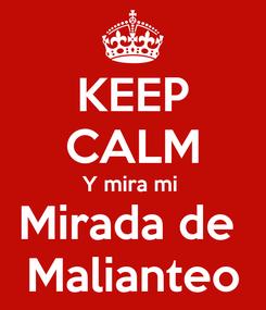 Poster: KEEP CALM Y mira mi  Mirada de  Malianteo