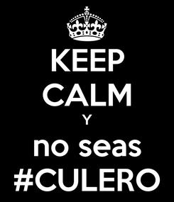 Poster: KEEP CALM Y no seas #CULERO