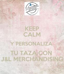 Poster: KEEP CALM Y PERSONALIZA  TU TAZA CON  J&L MERCHANDISING