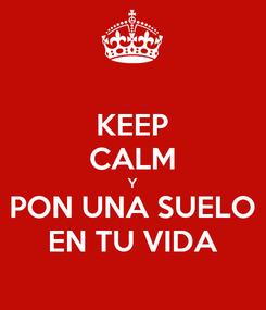 Poster: KEEP CALM Y PON UNA SUELO EN TU VIDA