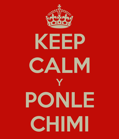 Poster: KEEP CALM Y PONLE CHIMI