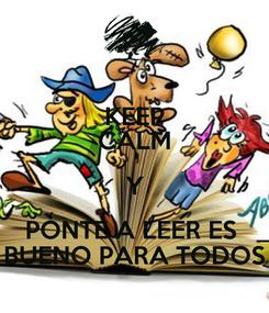 Poster: KEEP CALM Y PONTE A LEER ES  BUENO PARA TODOS