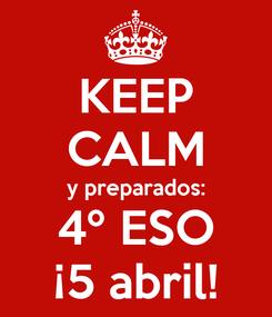 Poster: KEEP CALM y preparados: 4º ESO ¡5 abril!