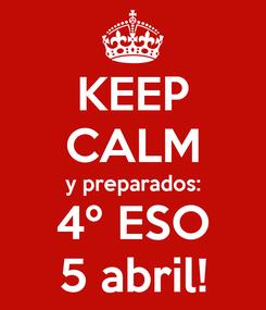 Poster: KEEP CALM y preparados: 4º ESO 5 abril!