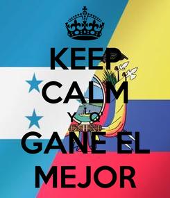 Poster: KEEP CALM Y   Q' GANE EL MEJOR