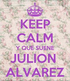 Poster: KEEP CALM Y QUE SUENE JULION  ALVAREZ