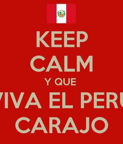 Poster: KEEP CALM Y QUE  VIVA EL PERU CARAJO
