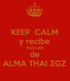 Poster: KEEP  CALM y recibe MASAJES de ALMA THAI ZGZ