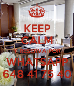 Poster: KEEP CALM Y RESERVA POR WHATSAPP 648 41 75 40