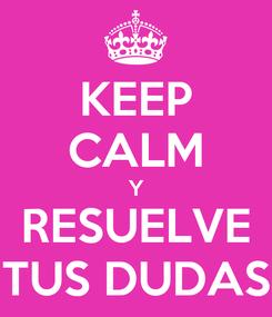 Poster: KEEP CALM Y RESUELVE TUS DUDAS