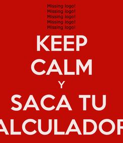 Poster: KEEP CALM Y SACA TU  CALCULADORA