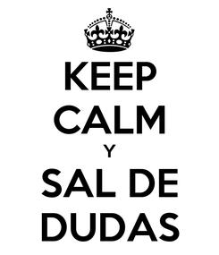 Poster: KEEP CALM Y SAL DE DUDAS
