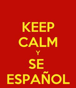 Poster: KEEP CALM Y SE  ESPAÑOL