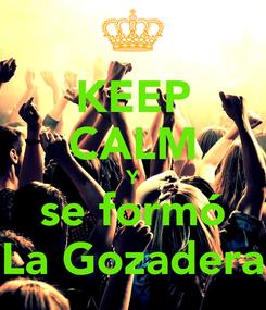 Poster: KEEP CALM Y se formó La Gozadera