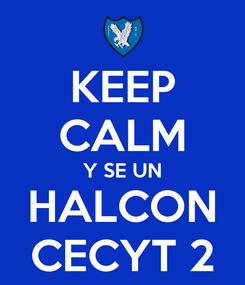 Poster: KEEP CALM Y SE UN HALCON CECYT 2