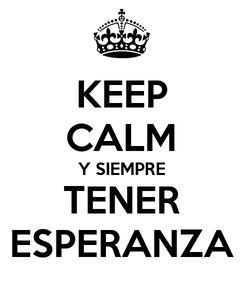 Poster: KEEP CALM Y SIEMPRE TENER ESPERANZA