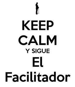 Poster: KEEP CALM Y SIGUE El Facilitador
