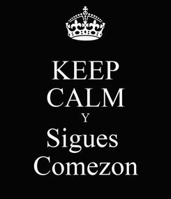 Poster: KEEP CALM Y Sigues  Comezon