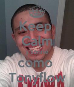 Poster: Keep  Calm y sonrie como  Tonyflow