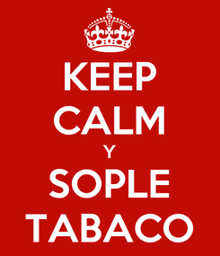 Poster: KEEP CALM Y SOPLE TABACO