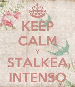Poster: KEEP CALM Y STALKEA INTENSO