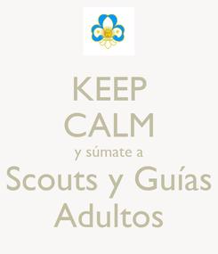 Poster: KEEP CALM y súmate a Scouts y Guías Adultos
