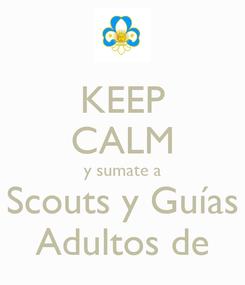 Poster: KEEP CALM y sumate a Scouts y Guías Adultos de