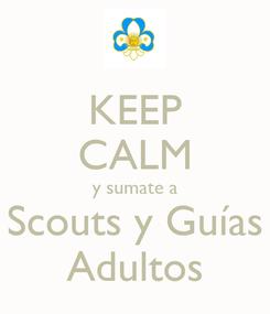 Poster: KEEP CALM y sumate a Scouts y Guías Adultos