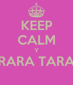 Poster: KEEP CALM Y TARARARA TARARARA
