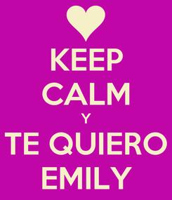 Poster: KEEP CALM Y TE QUIERO EMILY