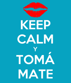 Poster: KEEP CALM Y TOMÁ MATE