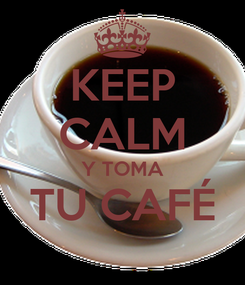Poster: KEEP CALM Y TOMA TU CAFÉ