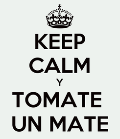 Poster: KEEP CALM Y TOMATE  UN MATE