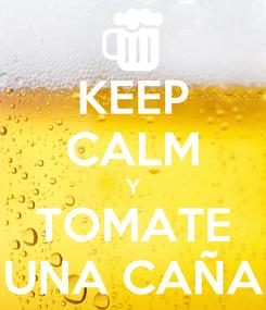 Poster: KEEP CALM Y TOMATE UNA CAÑA