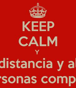 Poster: KEEP CALM Y  Tome distancia y alejece  De personas complicadas