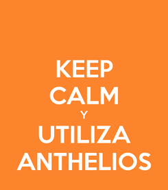 Poster: KEEP CALM Y UTILIZA ANTHELIOS