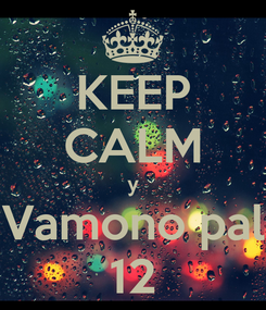Poster: KEEP CALM y Vamono pal 12