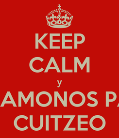 Poster: KEEP CALM y VAMONOS PA CUITZEO