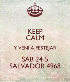 Poster: KEEP CALM Y VENI A FESTEJAR SAB 24-5 SALVADOR 4968