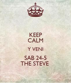 Poster: KEEP CALM Y VENI SAB 24-5 THE STEVE