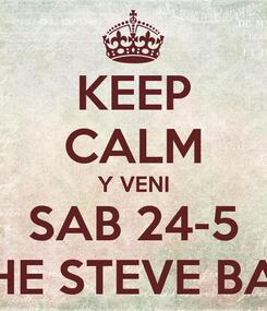 Poster: KEEP CALM Y VENI SAB 24-5 THE STEVE BAR